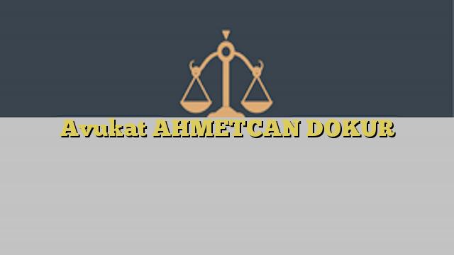 Avukat AHMETCAN DOKUR