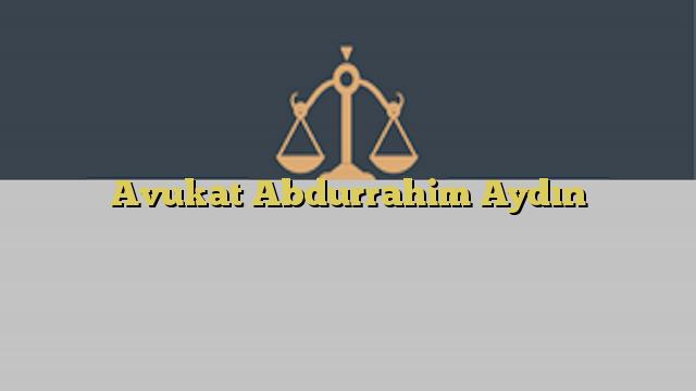 Avukat Abdurrahim Aydın