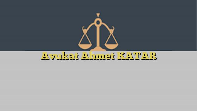 Avukat Ahmet KATAR