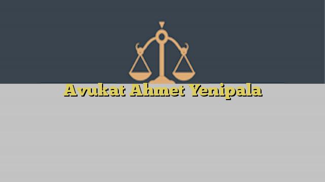 Avukat Ahmet Yenipala