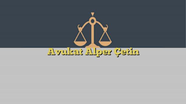 Avukat Alper Çetin
