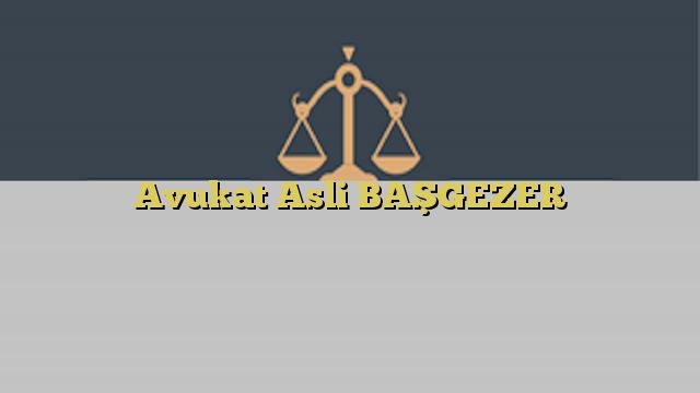 Avukat Asli BAŞGEZER