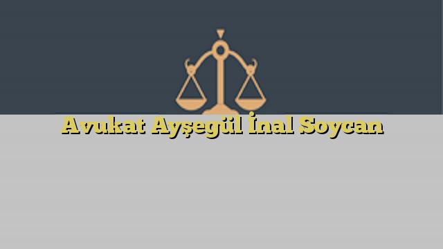 Avukat Ayşegül İnal Soycan