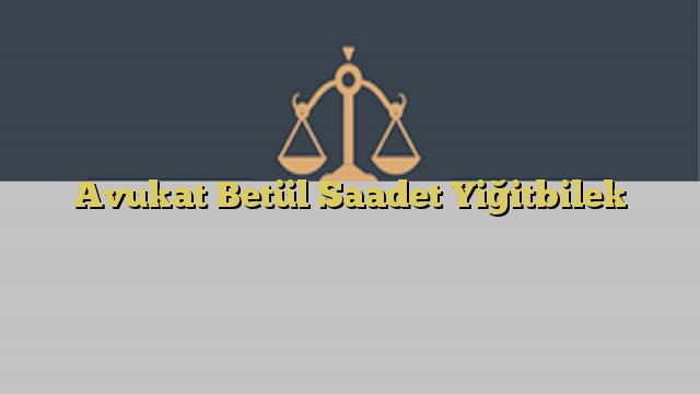 Avukat Betül Saadet Yiğitbilek