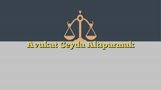 Avukat Ceyda Altıparmak