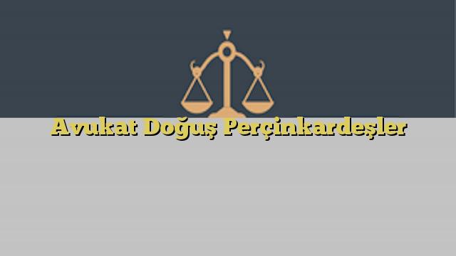 Avukat Doğuş Perçinkardeşler