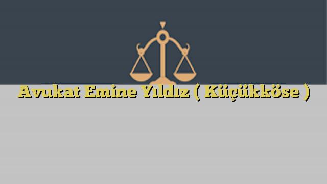 Avukat Emine Yıldız ( Küçükköse )