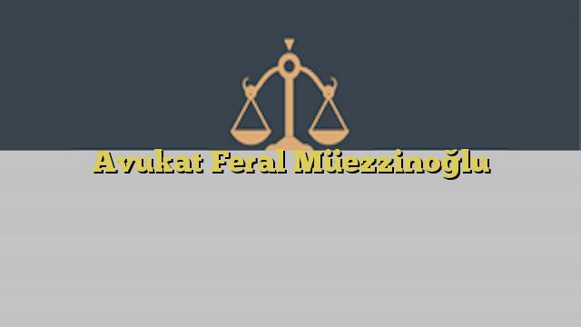 Avukat Feral Müezzinoğlu