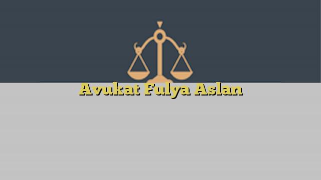 Avukat Fulya Aslan