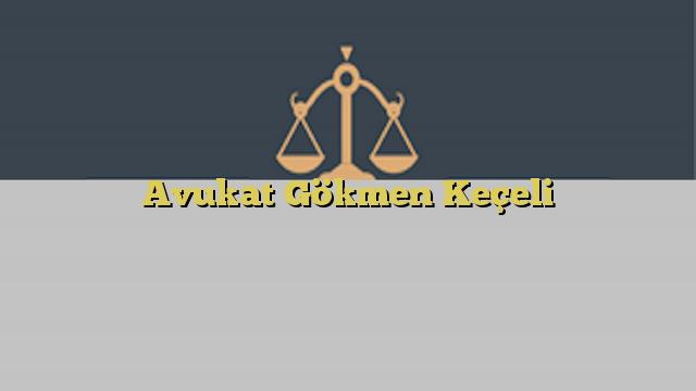 Avukat Gökmen Keçeli