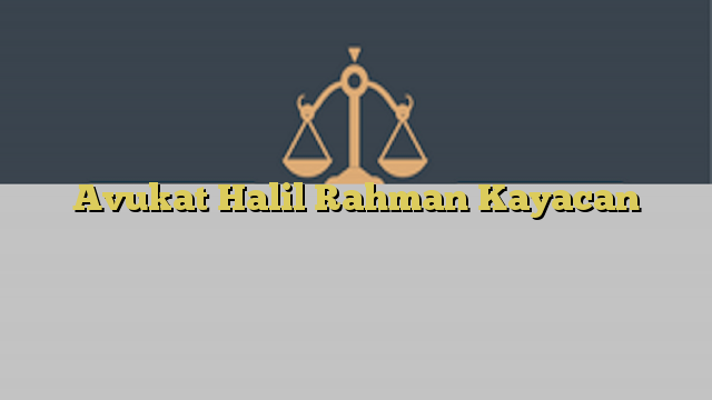 Avukat Halil Rahman Kayacan