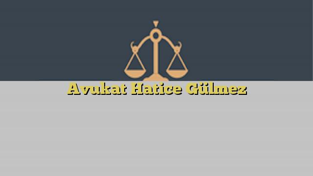 Avukat Hatice Gülmez