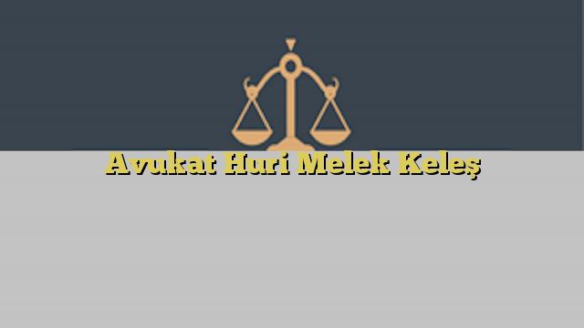Avukat Huri Melek Keleş