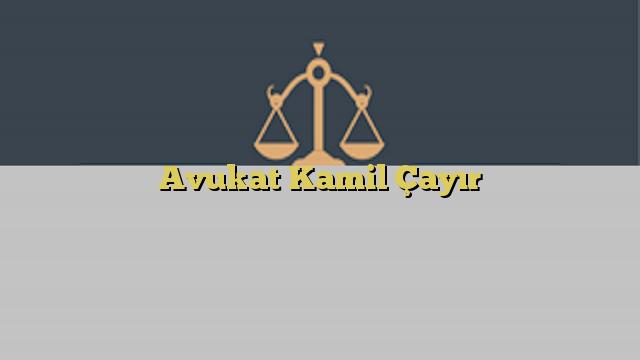 Avukat Kamil Çayır