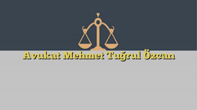 Avukat Mehmet Tuğrul Özcan