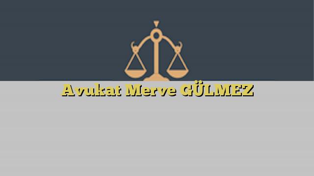 Avukat Merve GÜLMEZ
