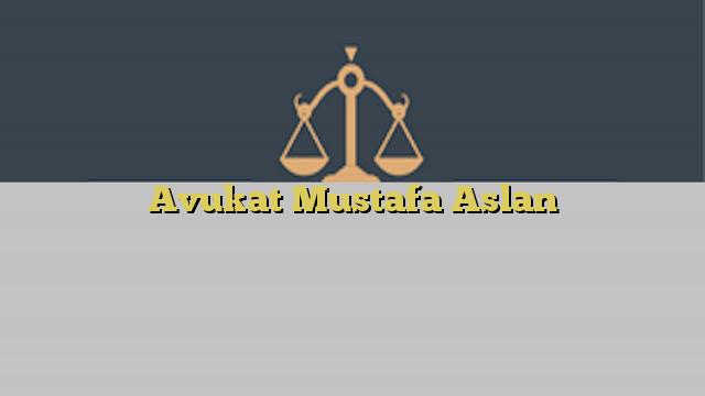 Avukat Mustafa Aslan