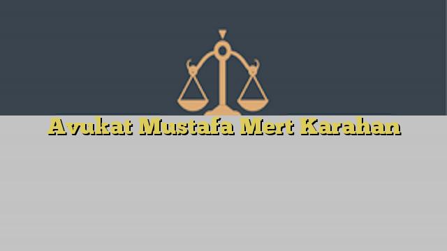 Avukat Mustafa Mert Karahan