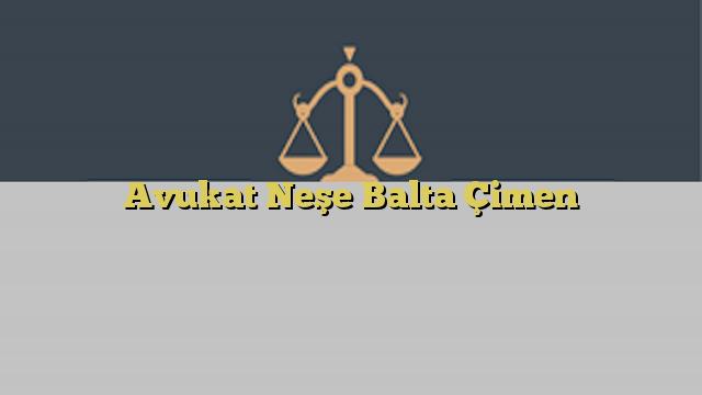Avukat Neşe Balta Çimen