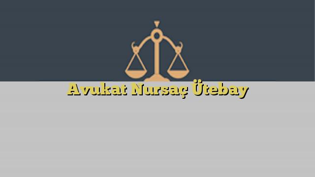 Avukat Nursaç Ütebay