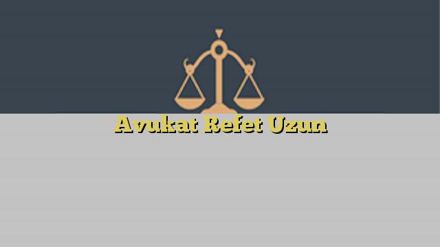Avukat Refet Uzun