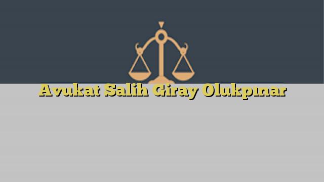 Avukat Salih Giray Olukpınar