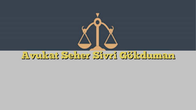Avukat Seher Sivri Gökduman