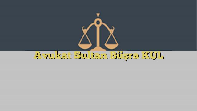 Avukat Sultan Büşra KUL
