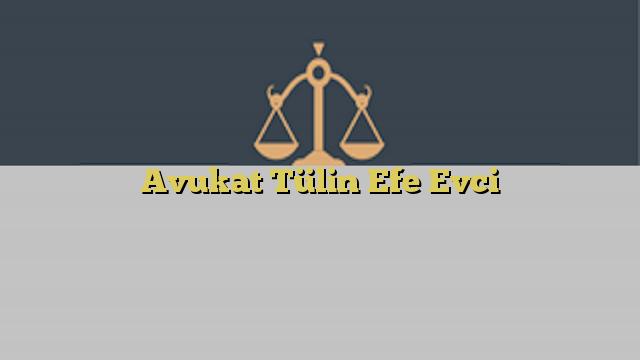 Avukat Tülin Efe Evci