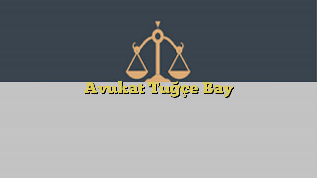 Avukat Tuğçe Bay