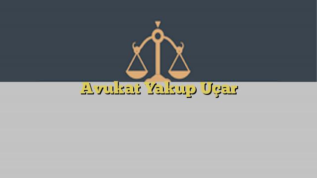 Avukat Yakup Uçar