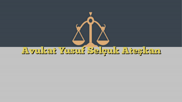 Avukat Yusuf Selçuk Ateşkan