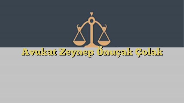 Avukat Zeynep Önuçak Çolak