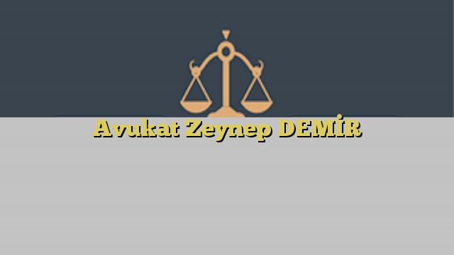 Avukat Zeynep DEMİR