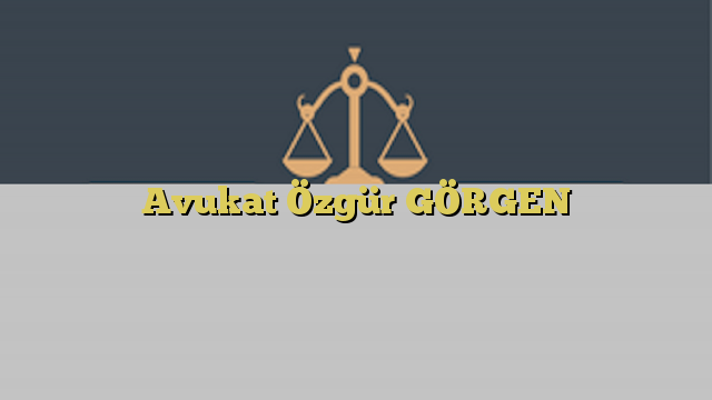 Avukat Özgür GÖRGEN