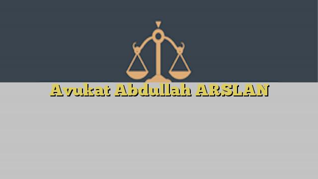 Avukat Abdullah ARSLAN