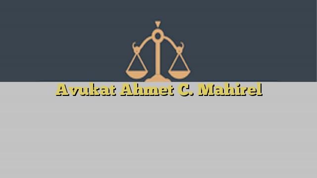 Avukat Ahmet C. Mahirel