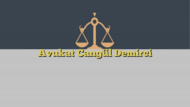 Avukat Cangül Demirci