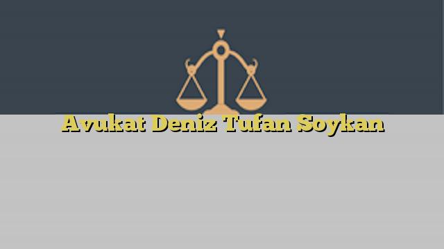Avukat Deniz Tufan Soykan