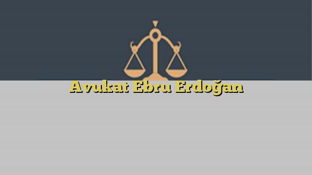 Avukat Ebru Erdoğan