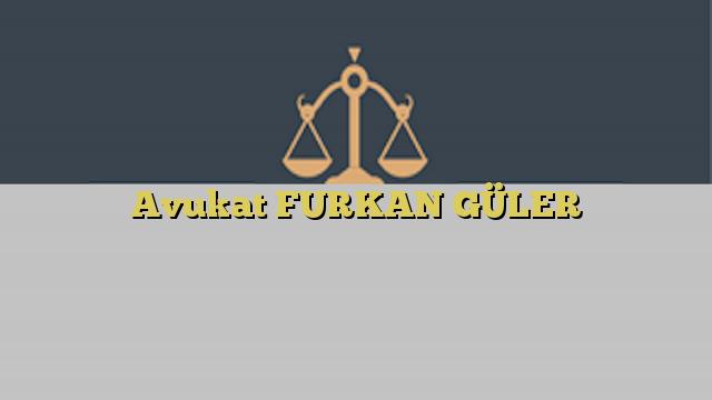 Avukat FURKAN GÜLER