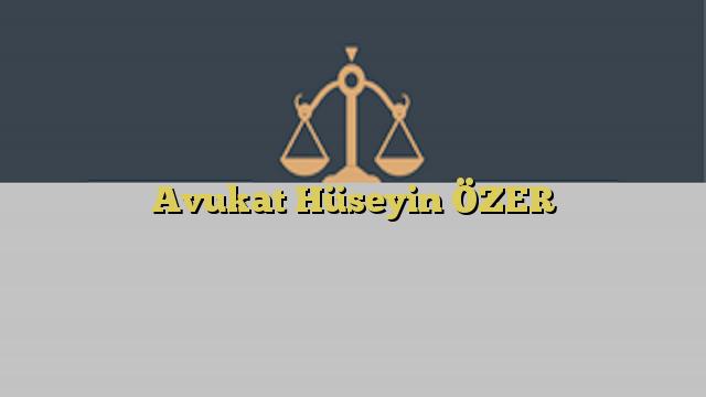 Avukat Hüseyin ÖZER