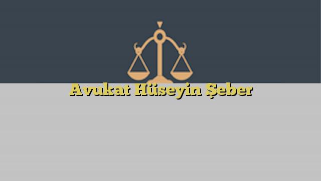 Avukat Hüseyin Şeber