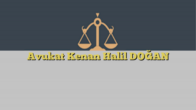 Avukat Kenan Halil DOĞAN