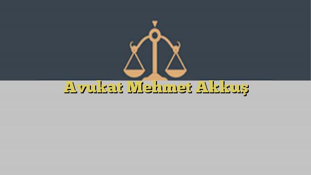 Avukat Mehmet Akkuş