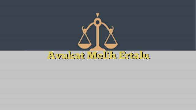 Avukat Melih Ertalu