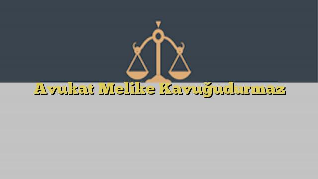 Avukat Melike Kavuğudurmaz