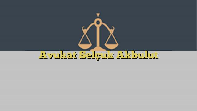 Avukat Selçuk Akbulut