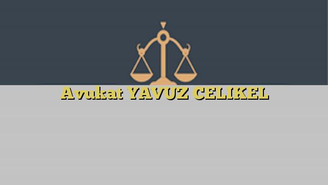 Avukat YAVUZ CELIKEL