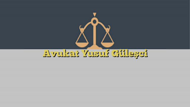 Avukat Yusuf Güleşci